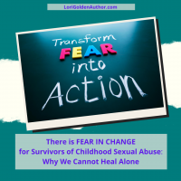 There is FEAR IN CHANGE for Survivors of Childhood Sexual Abuse: Why We Cannot Heal Alone